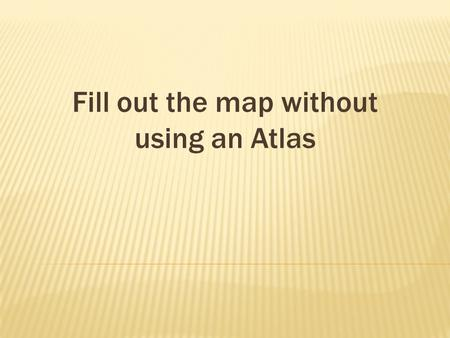 Fill out the map without using an Atlas. New England Middle Southern.