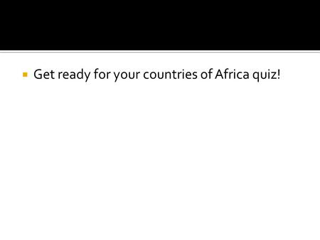  Get ready for your countries of Africa quiz!.  Prompt: Did the United States do the right thing by fighting the spread of communism during the Cold.
