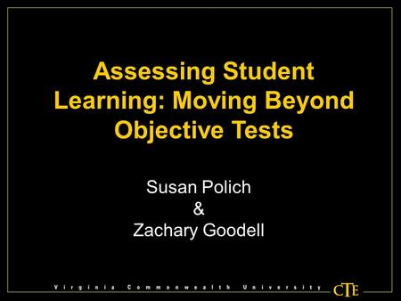Assessing Student Learning: Moving Beyond Objective Tests Susan Polich & Zachary Goodell.