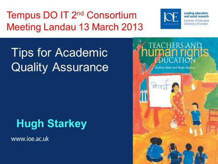 Tips for Academic Quality Assurance Hugh Starkey Tempus DO IT 2 nd Consortium Meeting Landau 13 March 2013.
