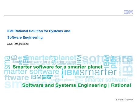 © 2013 IBM Corporation IBM Rational Solution for Systems and Software Engineering SSE Integrations.