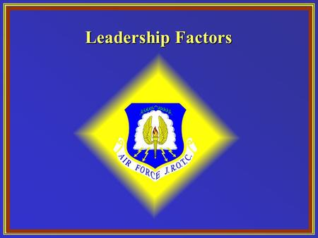 Leadership Factors. Chapter 7, Lesson 1 Chapter Overview 1. Leadership Factors 2. Leadership Traits 3. Leadership Principles.