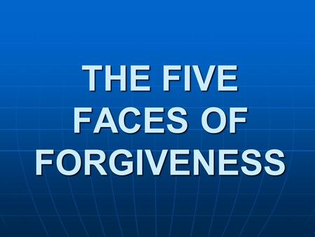 THE FIVE FACES OF FORGIVENESS. Part 2 There are five parties involved in a major sin when the offending party is a Christian…