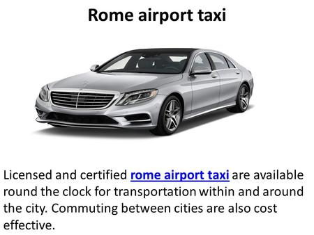 Rome airport taxi Licensed and certified rome airport taxi are available round the clock for transportation within and around the city. Commuting between.