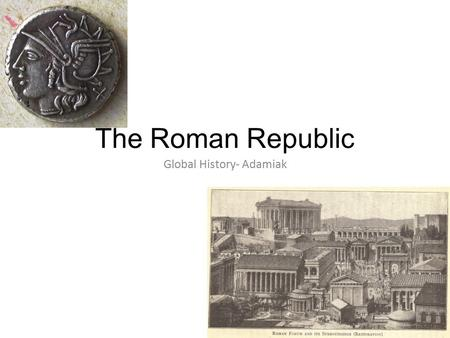 The Roman Republic Global History- Adamiak. The Roman Republic Before Rome was Rome 1.EtruscansRuled northern Italy from the plains of Eturia. 900B.C.