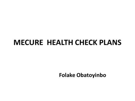 MECURE HEALTH CHECK PLANS Folake Obatoyinbo. ME CURE HEALTHCARE LIMITED Platinum Health Check up DIAGNOSTIC INVESTIGATIONSRENAL PROFILE CORONARY RISK.