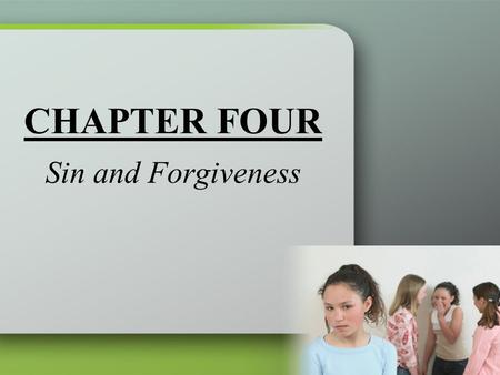 CHAPTER FOUR Sin and Forgiveness. We Are Sinners Capital sins Moral vices that give rise to many other failures to love.