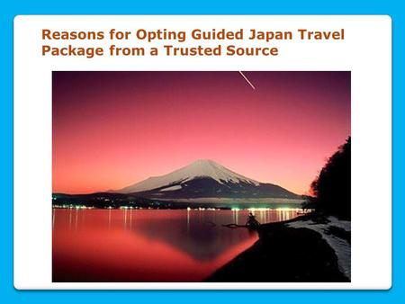 Reasons for Opting Guided Japan Travel Package from a Trusted Source.