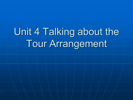 Unit 4 Talking about the Tour Arrangement. Readers of the itineraries are tourists or potential tourists.A good itinerary encourages potential tourists.