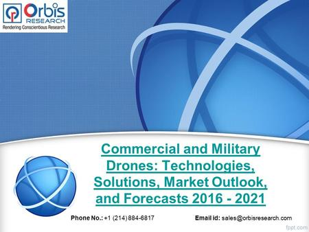 Commercial and Military Drones: Technologies, Solutions, Market Outlook, and Forecasts 2016 - 2021 Phone No.: +1 (214) 884-6817  id: