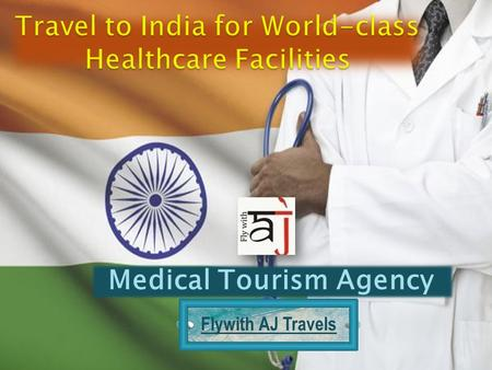 Medical Tourism Agency Flywith AJ Travels.  Now recent years, the popularity of Medical tourism has been rapidly increased which is a new form of niche.