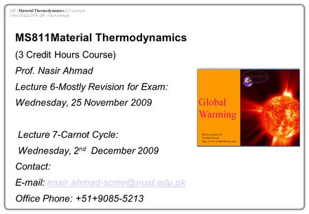 MS811Material Thermodynamics (3 Credit Hours Course) Prof. Nasir Ahmad Lecture 6-Mostly Revision for Exam: Wednesday, 25 November 2009 Lecture 7-Carnot.