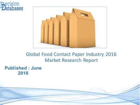 Global Food Contact Paper Industry: Market research, Company Assessment and Industry Analysis 2016