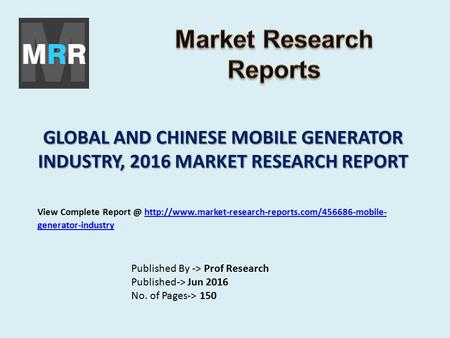 GLOBAL AND CHINESE MOBILE GENERATOR INDUSTRY, 2016 MARKET RESEARCH REPORT Published By -> Prof Research Published-> Jun 2016 No. of Pages-> 150 View Complete.
