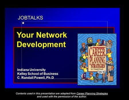 JOBTALKS Your Network Development Indiana University Kelley School of Business C. Randall Powell, Ph.D Contents used in this presentation are adapted from.
