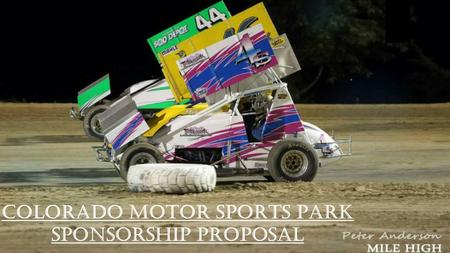 COLORADO MOTOR SPORTS PARK Sponsorship Proposal. Colorado Motor Sports Park, LLC Sponsorship Proposal To whom it may concern, We would like to thank you.
