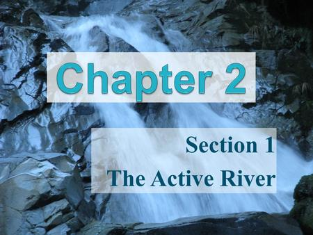 Section 1 The Active River The Water Cycle Is the continuous movement of water Water moves from the ocean to atmosphere to land Is driven by the sun's.