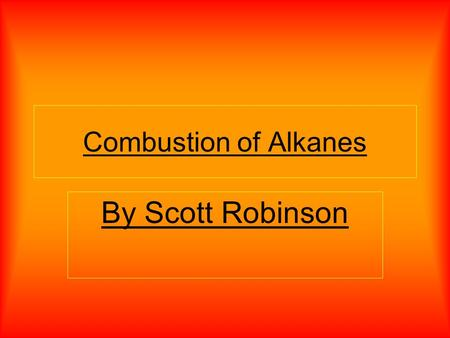 Combustion of Alkanes By Scott Robinson. Alkanes are usually unreactive and wont react with acids or bases but they will burn and react with halogens.