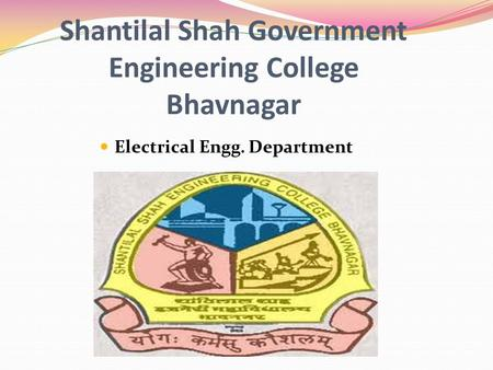 Shantilal Shah Government Engineering College Bhavnagar Electrical Engg. Department.