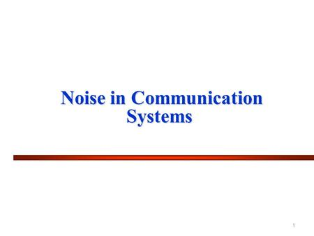 Noise in Communication Systems Noise in Communication Systems 1.