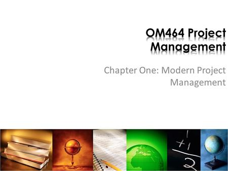 Chapter One: Modern Project Management To determine what is a project. To understand the evolution of project management. To understand the importance.