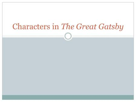 Characters in The Great Gatsby. Nick Carraway Narrator Midwesterner Ivy League WWI vet Living in NY.