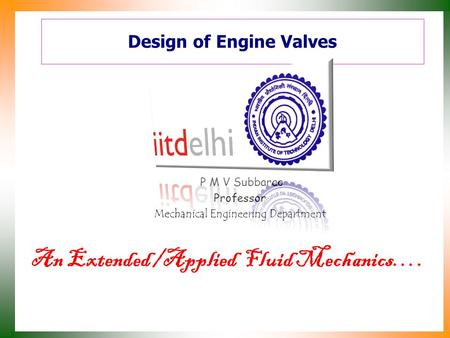 Design of Engine Valves An Extended /Applied Fluid Mechanics…. P M V Subbarao Professor Mechanical Engineering Department.