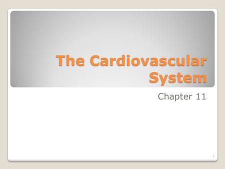 The Cardiovascular System Chapter 11 1. Components 1. There are two components to the system: the heart and the blood vessels. 2. The heart pumps the.