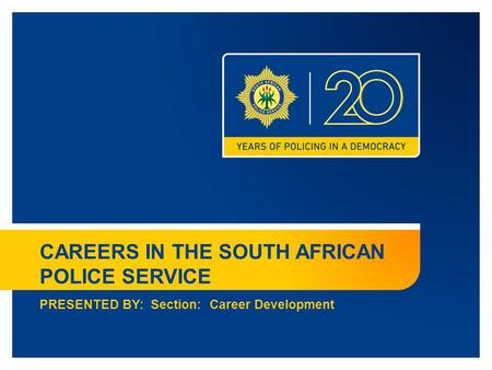 CAREERS IN THE SOUTH AFRICAN POLICE SERVICE PRESENTED BY: Section: Career Development.