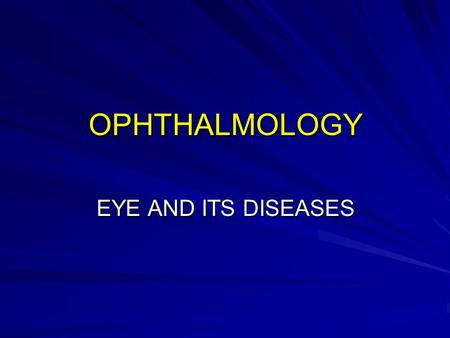 OPHTHALMOLOGY EYE AND ITS DISEASES. OBJECTIVES References Functions of the eye; three steps of vision Why two eyes ? External features Eye ball (Cross.