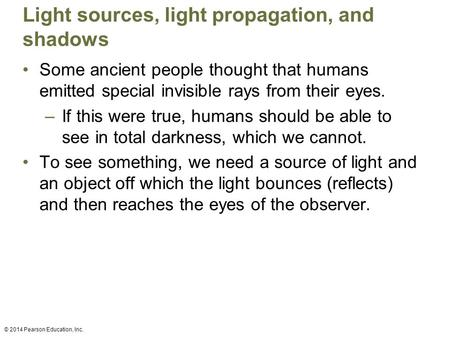 Light sources, light propagation, and shadows Some ancient people thought that humans emitted special invisible rays from their eyes. –If this were true,