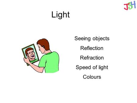 Light Seeing objects Reflection Refraction Speed of light Colours.