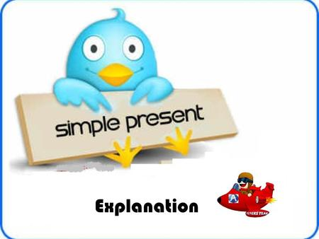 Explanation subject+ auxiliary verb + main verb do base How do we make the Simple Present Tense?