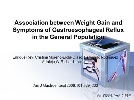 Association between Weight Gain and Symptoms of Gastroesophageal Reflux in the General Population Enrique Rey, Cristina Moreno-Elola-Olaso, Fernando Rodriguez.