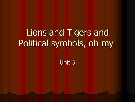 Lions and Tigers and Political symbols, oh my! Unit 5.