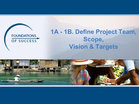 1A - 1B. Define Project Team, Scope, Vision & Targets.