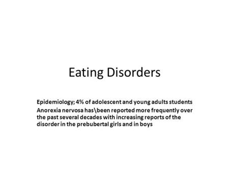 Eating Disorders Epidemiology; 4% of adolescent and young adults students Anorexia nervosa has\been reported more frequently over the past several decades.