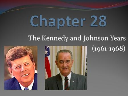 The Kennedy and Johnson Years (1961-1968). Chapter 28 Section 1 The New Frontier.