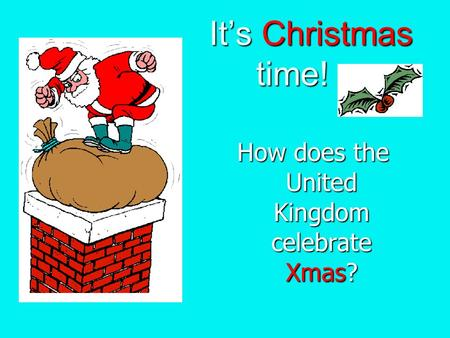 It's Christmas time! It's Christmas time! How does the United Kingdom celebrate Xmas?