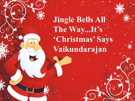 Jingle Bells All The Way...It's 'Christmas' Says Vaikundarajan.