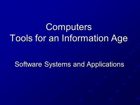 Computers Tools for an Information Age Software Systems and Applications.