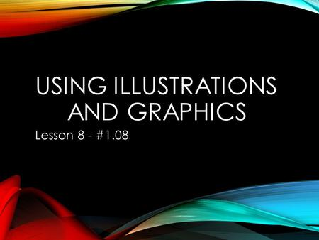 USING ILLUSTRATIONS AND GRAPHICS Lesson 8 - #1.08.