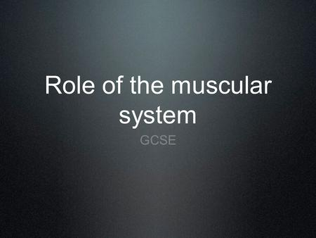 Role of the muscular system GCSE. Muscles and Movement.