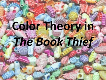 Color Theory in The Book Thief. Death sees color, before he sees people… ….therefore, you need to know what the colors mean!