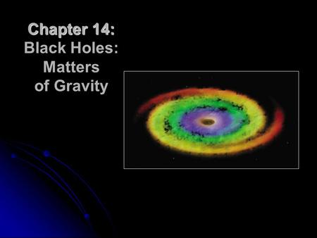 Chapter 14: Chapter 14: Black Holes: Matters of Gravity.