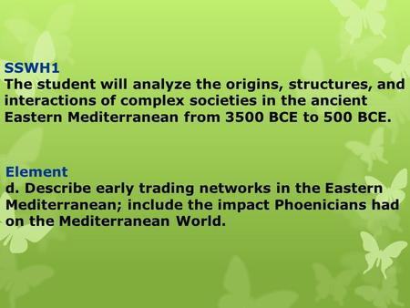 Element d. Describe early trading networks in the Eastern Mediterranean; include the impact Phoenicians had on the Mediterranean World. SSWH1 The student.