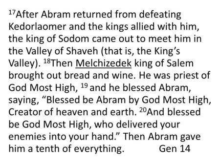 17 After Abram returned from defeating Kedorlaomer and the kings allied with him, the king of Sodom came out to meet him in the Valley of Shaveh (that.