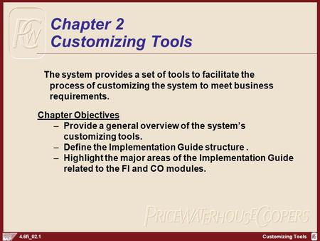 Customizing Tools4.6fi_02.1 The system provides a set of tools to facilitate the process of customizing the system to meet business requirements. Chapter.