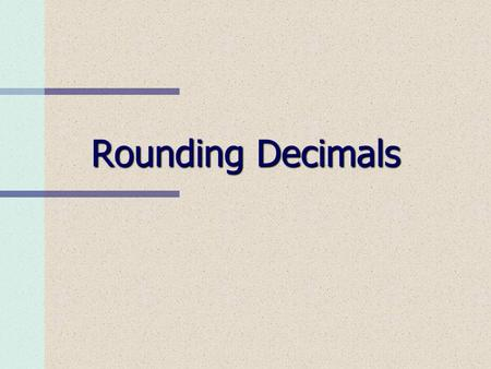"Rounding Decimals. Use rounding When the question asks you to estimate. When the question asks ""about how many""…? When an exact answer isn't possible."