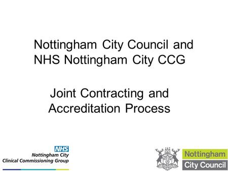 Joint Contracting and Accreditation Process Nottingham City Council and NHS Nottingham City CCG.